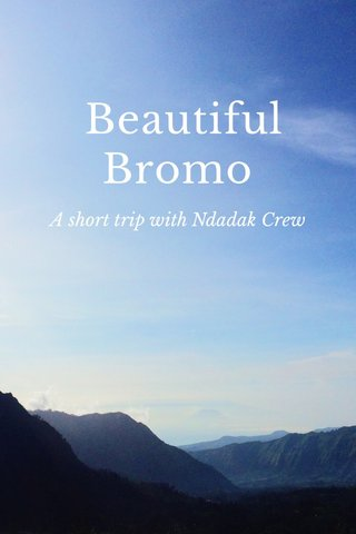 Beautiful Bromo A short trip with Ndadak Crew
