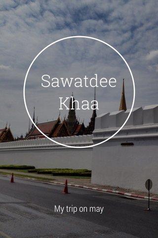 Sawatdee Khaa My trip on may