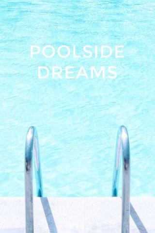 POOLSIDE DREAMS
