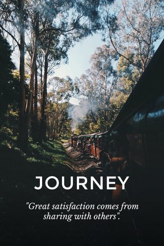 """JOURNEY """"Great satisfaction comes from sharing with others""""."""