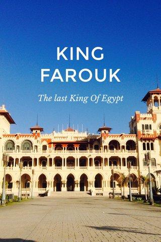 KING FAROUK The last King Of Egypt