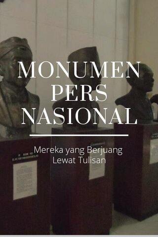 MONUMEN PERS NASIONAL Mereka yang Berjuang Lewat Tulisan
