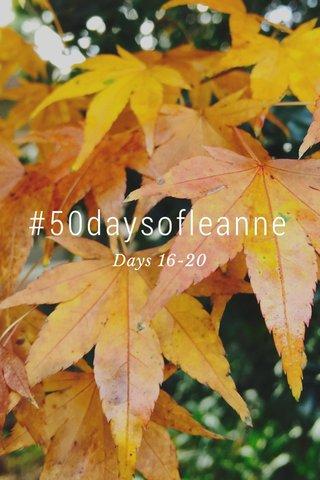 #50daysofleanne Days 16-20