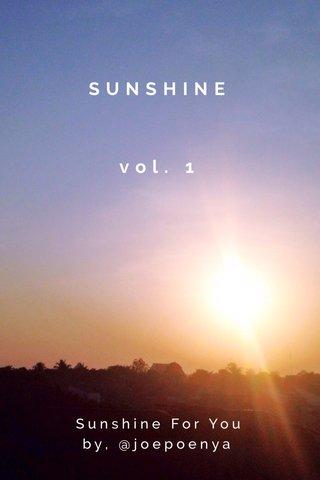 SUNSHINE vol. 1 Sunshine For You by, @joepoenya
