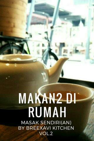 MAKAN2 DI RUMAH MASAK SENDIRI(AN) BY BREEXAVI KITCHEN VOL.2