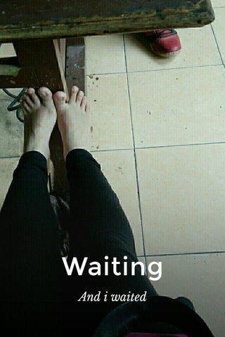Waiting And i waited