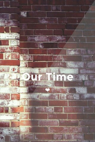 Our Time ❤