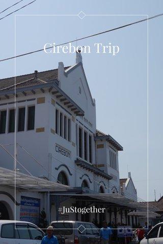 Cirebon Trip #JuStogether