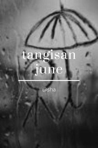 tangisan june @sha