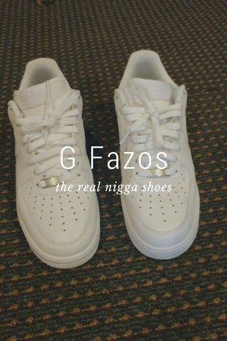 G Fazos the real nigga shoes