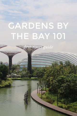 GARDENS BY THE BAY 101 first-timer guide