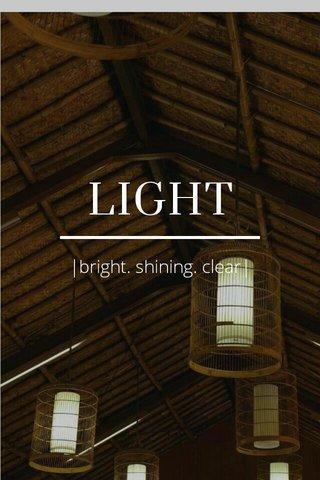 LIGHT  bright. shining. clear 