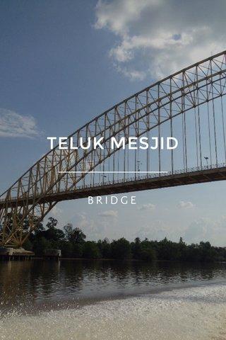 TELUK MESJID BRIDGE