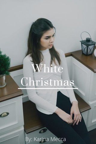 White Christmas By: Karina Mecca