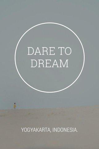 DARE TO DREAM YOGYAKARTA, INDONESIA.