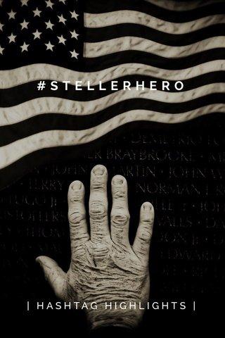 #STELLERHERO   HASHTAG HIGHLIGHTS  