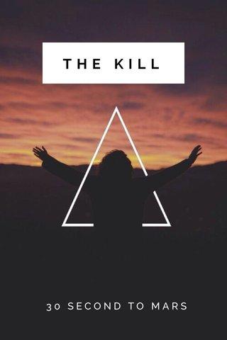 THE KILL 30 SECOND TO MARS