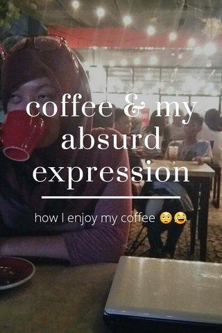 coffee & my absurd expression how I enjoy my coffee 😩😂