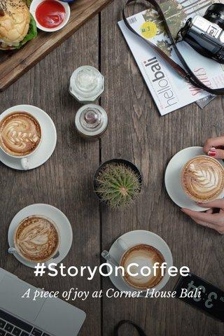 #StoryOnCoffee A piece of joy at Corner House Bali