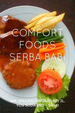 COMFORT FOODS SERBA BABI RM. MAKAN SINGAPORE, JL. YOS SUDARSO - SOLO
