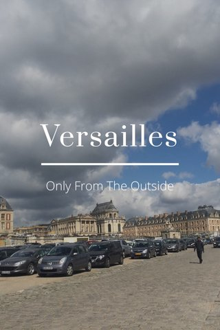 Versailles Only From The Outside