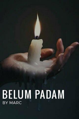 BELUM PADAM BY MARC