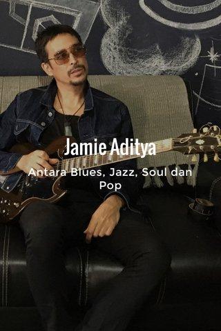Jamie Aditya Antara Blues, Jazz, Soul dan Pop