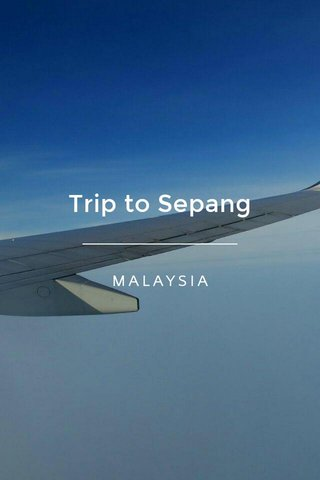 Trip to Sepang MALAYSIA