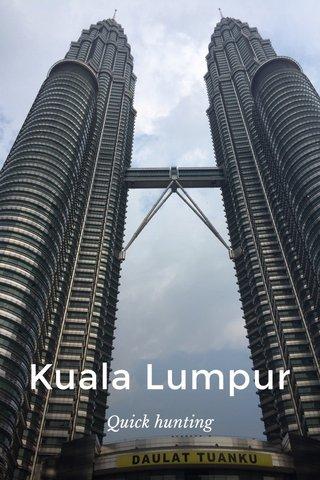 Kuala Lumpur Quick hunting