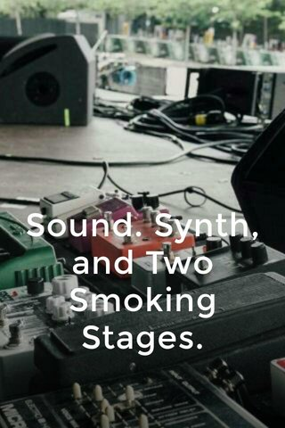 Sound. Synth, and Two Smoking Stages.