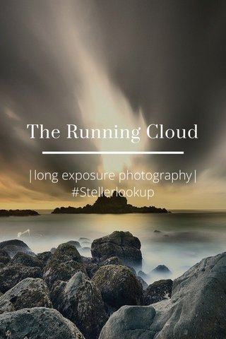 The Running Cloud |long exposure photography| #Stellerlookup