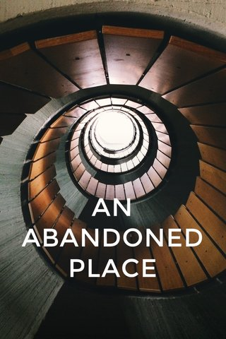 AN ABANDONED PLACE