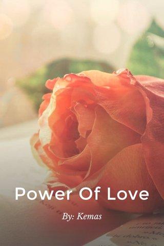 Power Of Love By: Kemas