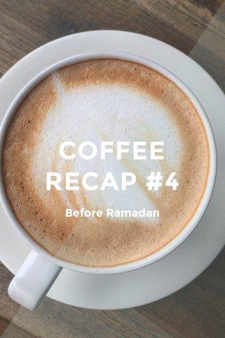 COFFEE RECAP #4 Before Ramadan