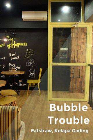 Bubble Trouble Fatstraw, Kelapa Gading