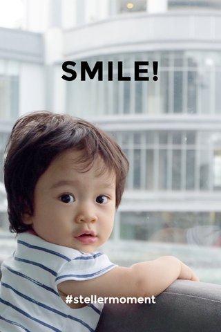 SMILE! #stellermoment