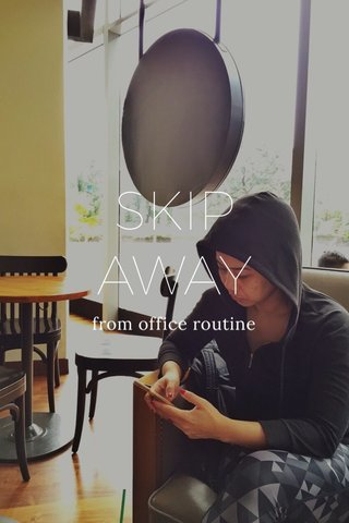 SKIP AWAY from office routine