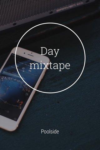 Day mixtape Poolside