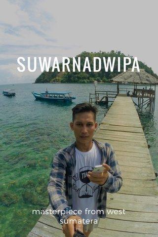 SUWARNADWIPA masterpiece from west sumatera