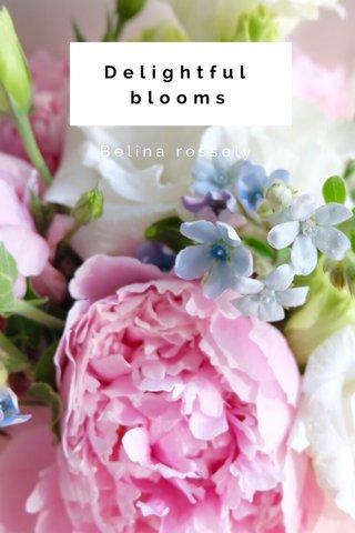 Delightful blooms Belina rossely