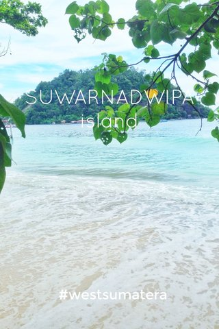 SUWARNADWIPA island #westsumatera