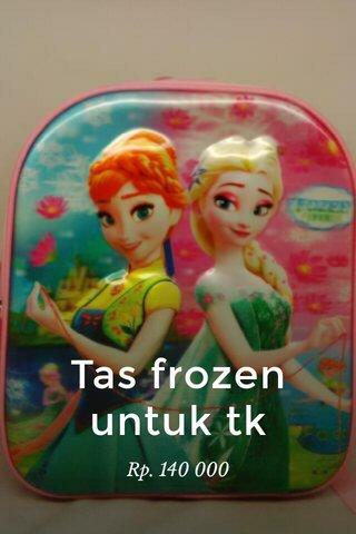 Tas frozen untuk tk Rp. 140 000