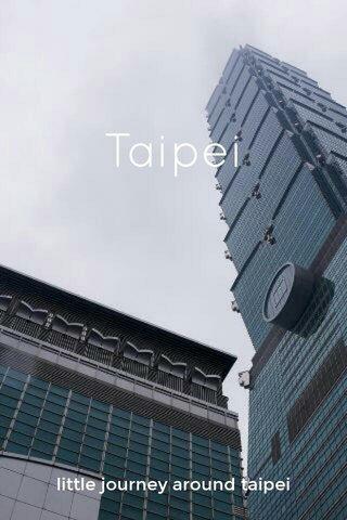 Taipei little journey around taipei