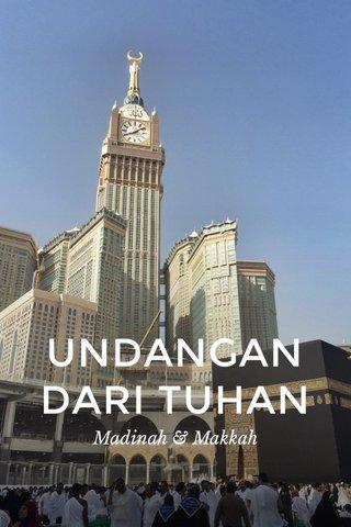 UNDANGAN DARI TUHAN Madinah & Makkah