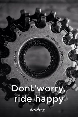 Dont'worry, ride happy #cycling