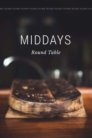 MIDDAYS Round Table