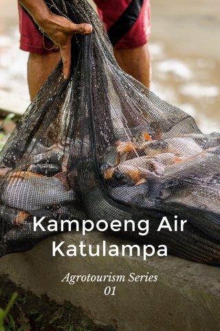 Kampoeng Air Katulampa Agrotourism Series 01