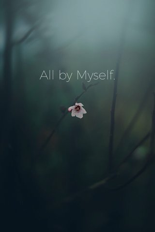 All by Myself.