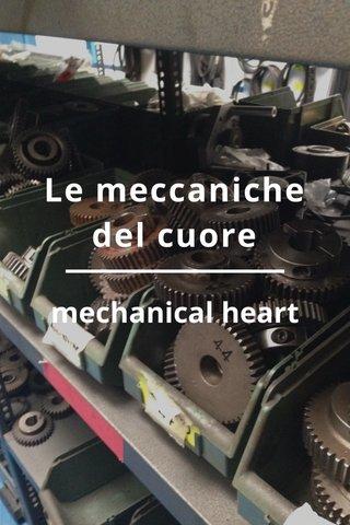 Le meccaniche del cuore mechanical heart