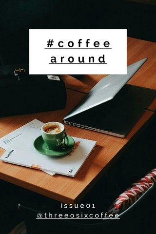 #coffeearound issue01 @threeosixcoffee